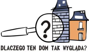 """Logo projektu """"Dlaczego ten dom tak wygląfa"""". Przedstawia budynek, ltóry oglądany jest przez lupę. Na tle lupy umieszczono znak zapytania."""